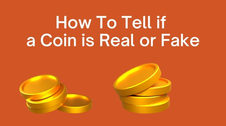 How to Tell if a Coin is Real or Fake