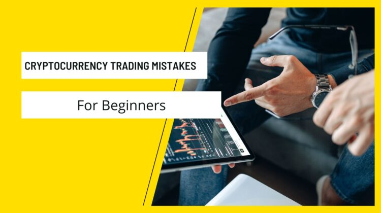 Cryptocurrency Trading Mistakes For Beginners